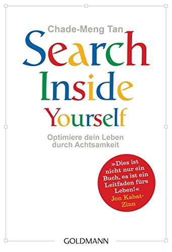 Chade-Meng Tan  Search Inside Yourself: Optimiere dein Leben durch Achtsamkeit