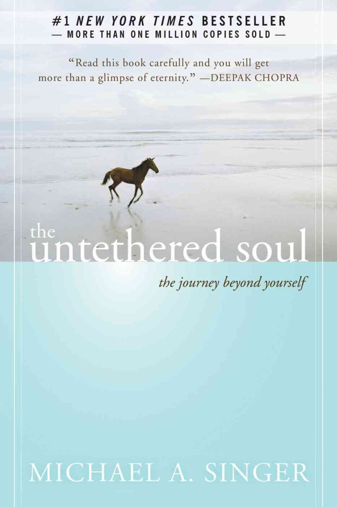 The Untethered Soul : The Journey Beyond Yourself Author: Michael A. Singer